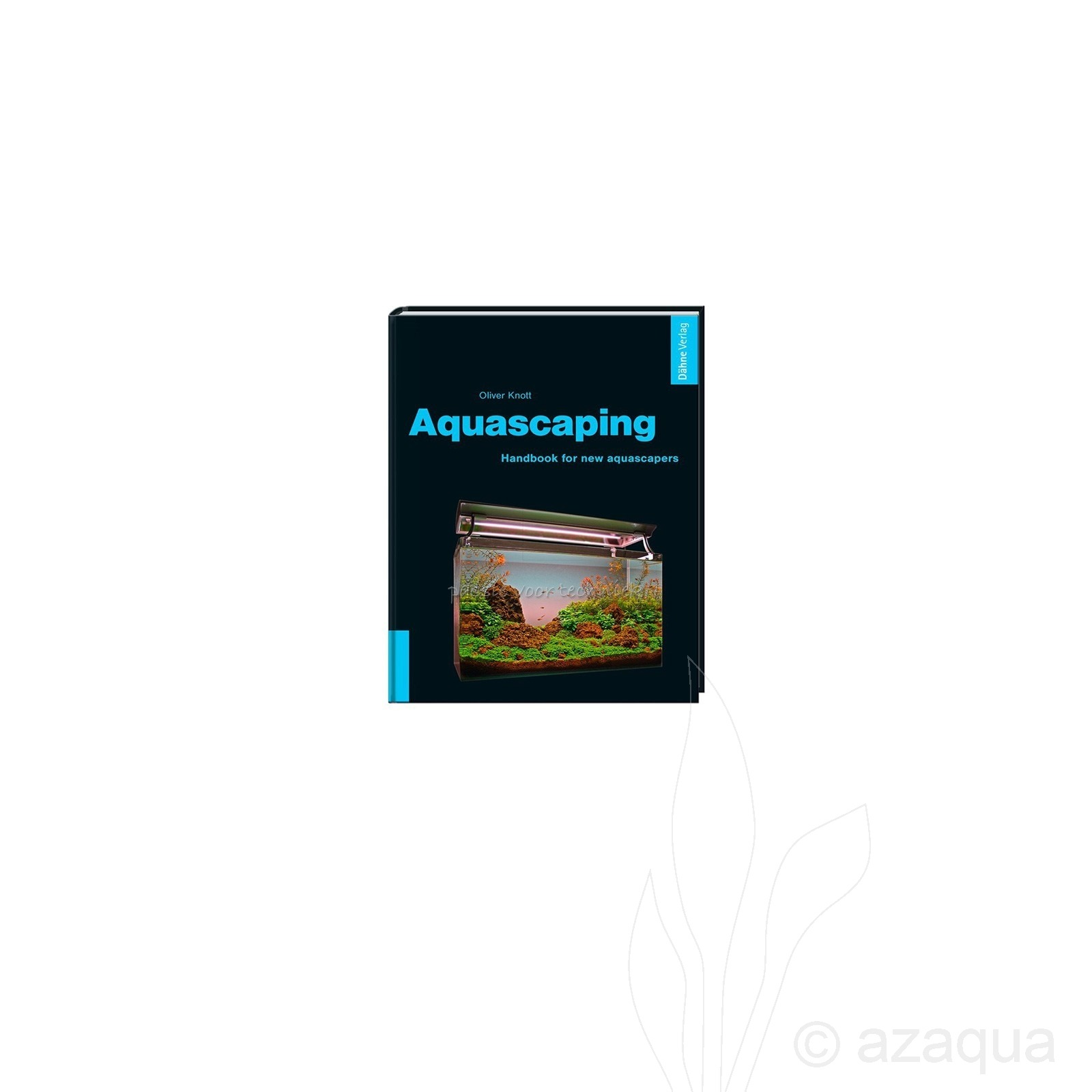 Aquascaping - Handbook for new aquascapers by Oliver Knott